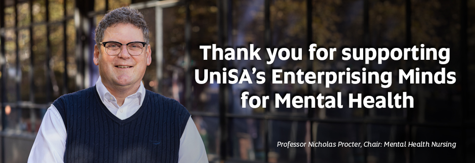 Professor Nicholas Procter, Chair: Mental Health Nursing. Text overlay: Thank you for supporting UniSA's Enterprising Minds for Mental Health