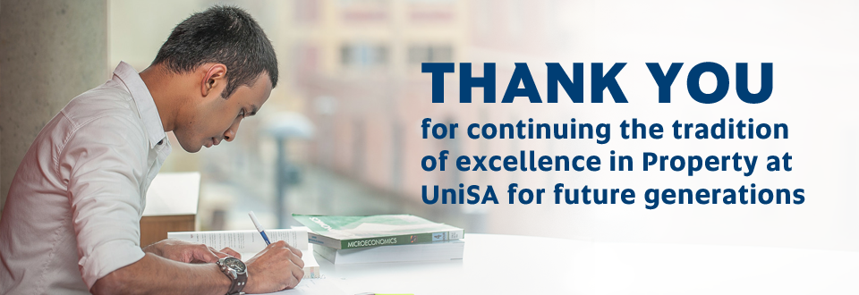 THANK YOU for continuing the tradition of excellence in Property at  UniSA for future generations